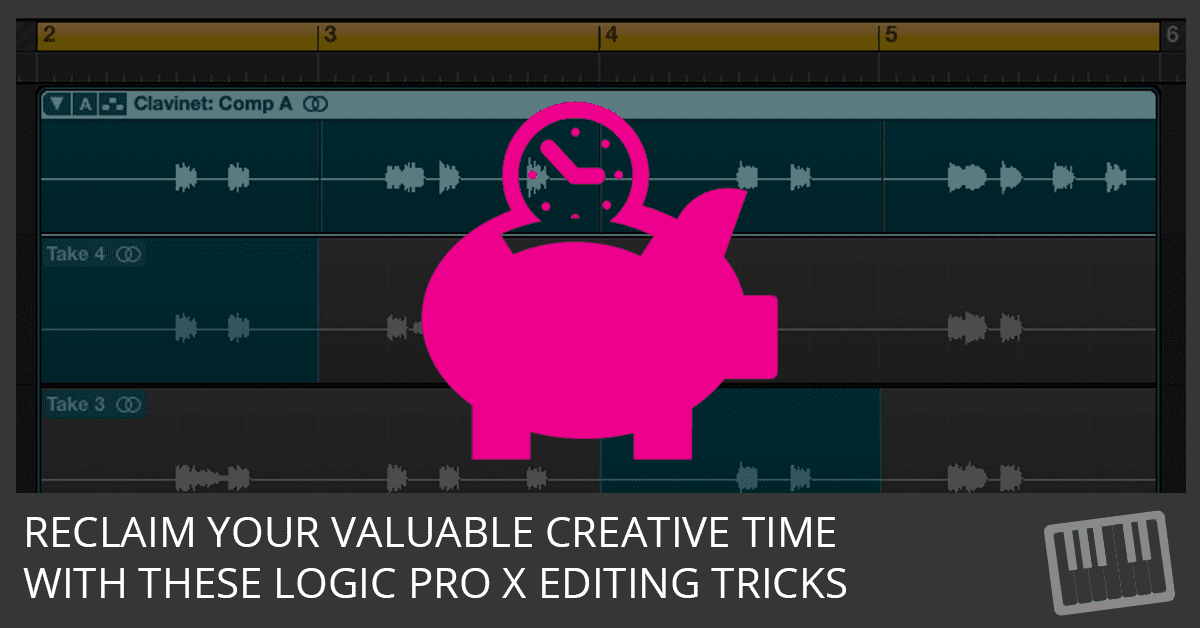 Reclaim Your Valuable Creative Time With These Logic Pro X Editing Tricks